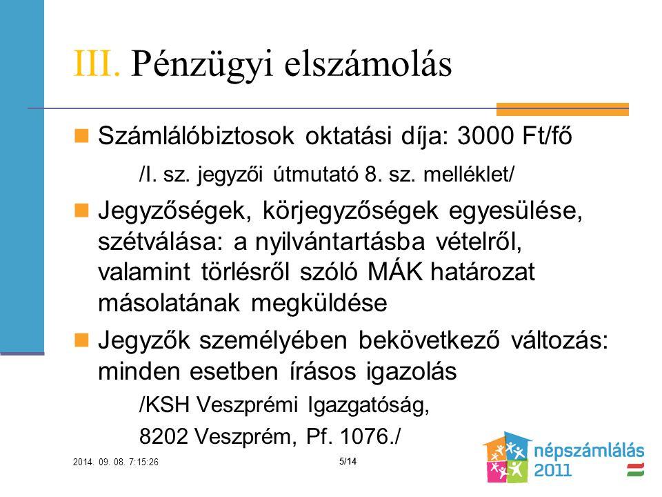 III. Pénzügyi elszámolás Számlálóbiztosok oktatási díja: 3000 Ft/fő /I.