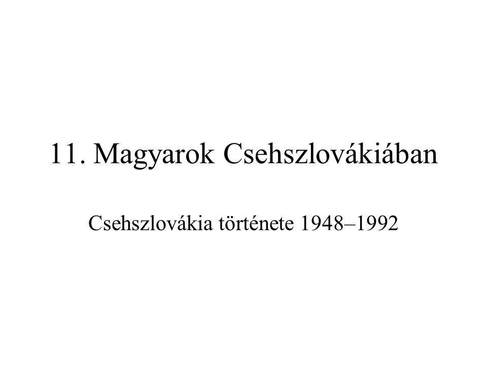 11. Magyarok Csehszlovákiában Csehszlovákia története 1948–1992
