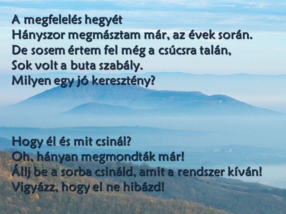 A megfelelés hegyét Hányszor megmásztam már, az évek során. De sosem értem fel még a csúcsra talán, Sok volt a buta szabály. Milyen egy jó keresztény?