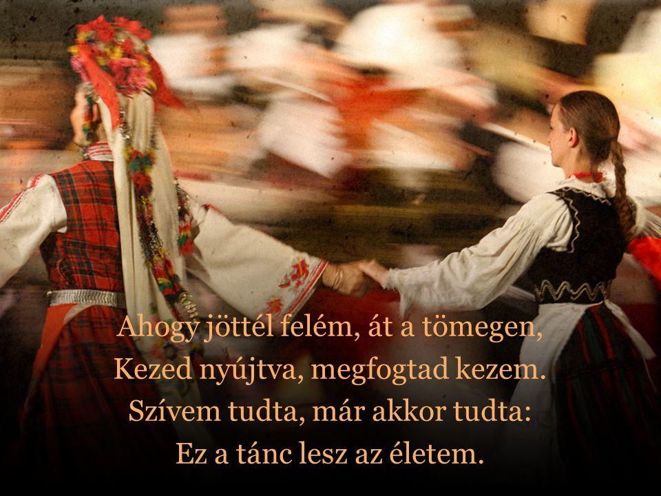 Ezt a táncot neked ígértem, Veled járom, míg bírja szívem.