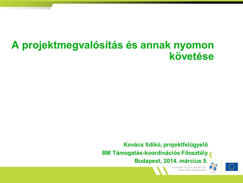 A projektmegvalósítás és annak nyomon követése Kovács Ildikó, projektfelügyelő BM Támogatás-koordinációs Főosztály Budapest, 2014. március 5.