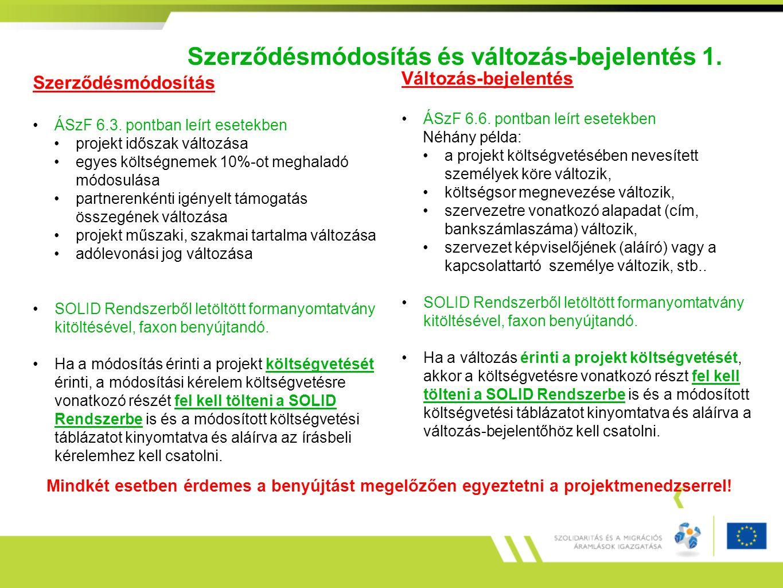 Szerződésmódosítás és változás-bejelentés 1. Szerződésmódosítás ÁSzF 6.3. pontban leírt esetekben projekt időszak változása egyes költségnemek 10%-ot