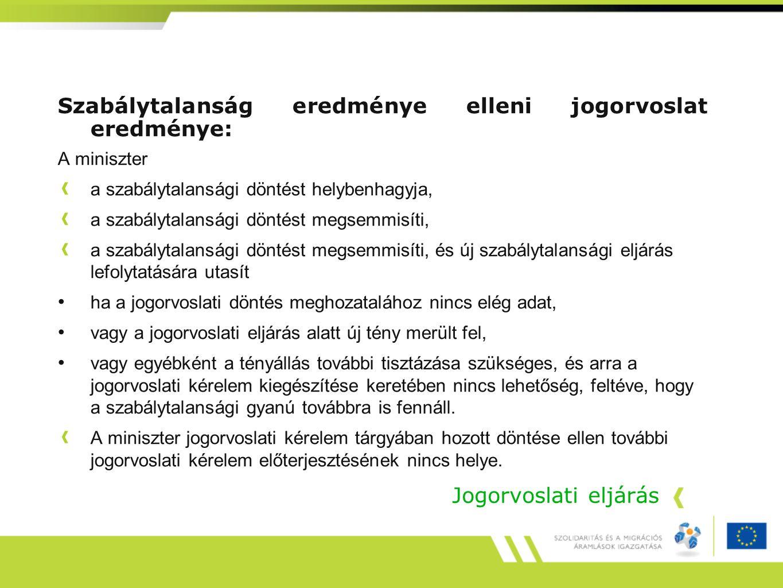 Jogorvoslati eljárás Szabálytalanság eredménye elleni jogorvoslat eredménye: A miniszter a szabálytalansági döntést helybenhagyja, a szabálytalansági