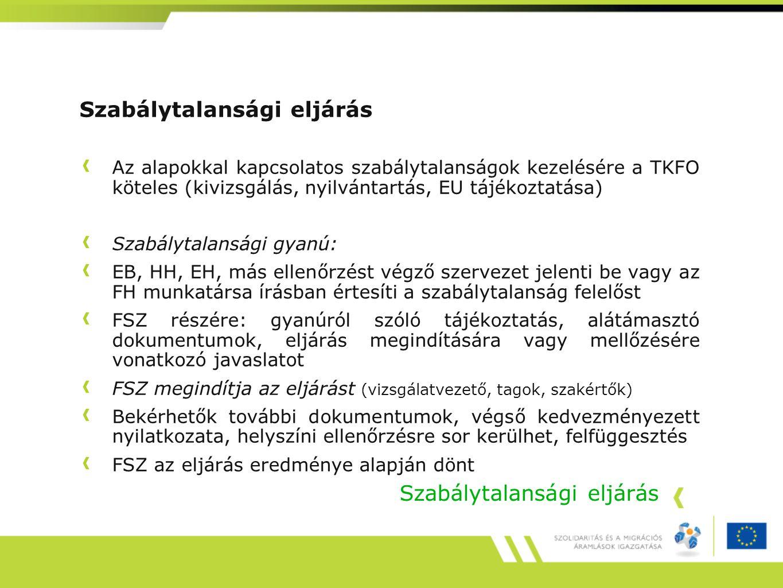 Szabálytalansági eljárás Az alapokkal kapcsolatos szabálytalanságok kezelésére a TKFO köteles (kivizsgálás, nyilvántartás, EU tájékoztatása) Szabályta