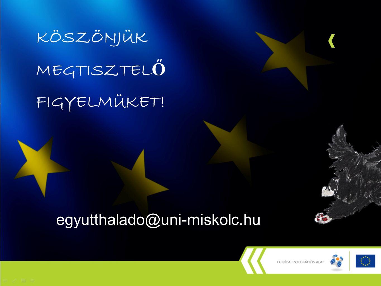 KÖSZÖNJÜK MEGTISZTEL Ő FIGYELMÜKET! egyutthalado@uni-miskolc.hu