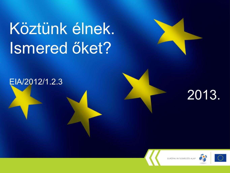 Köztünk élnek. Ismered őket EIA/2012/1.2.3 2013.