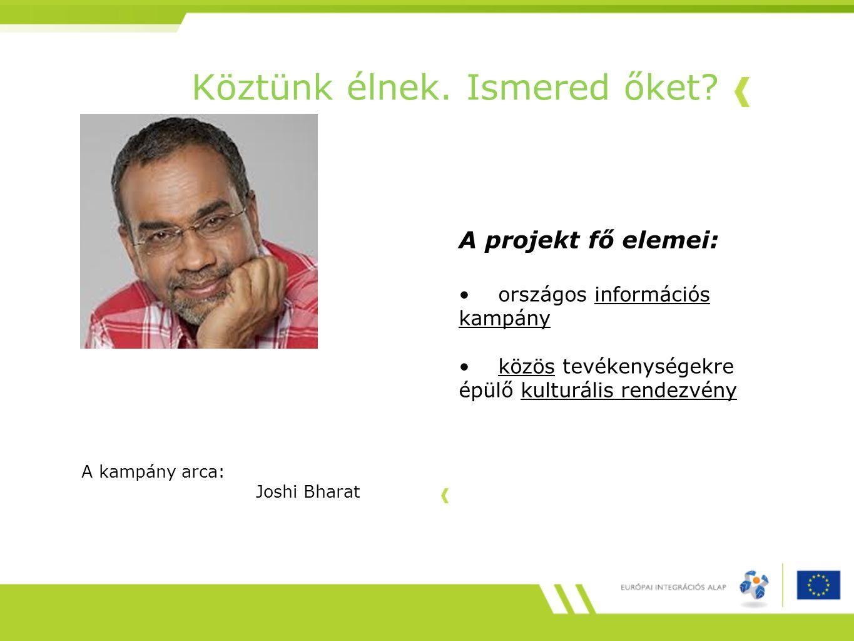 A projekt fő elemei: országos információs kampány közös tevékenységekre épülő kulturális rendezvény A kampány arca: Joshi Bharat