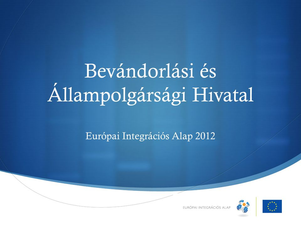  Bevándorlási és Állampolgársági Hivatal Európai Integrációs Alap 2012