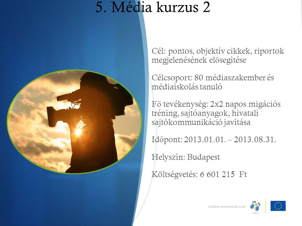 5. Média kurzus 2 Cél: pontos, objektív cikkek, riportok megjelenésének el ő segítése Célcsoport: 80 médiaszakember és médiaiskolás tanuló F ő tevéken