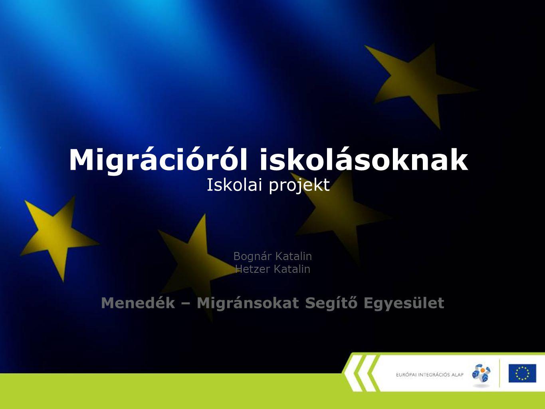 Migrációról iskolásoknak Iskolai projekt Bognár Katalin Hetzer Katalin Menedék – Migránsokat Segítő Egyesület