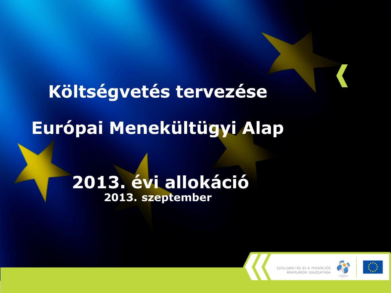 Költségvetés tervezése Európai Menekültügyi Alap 2013. évi allokáció 2013. szeptember