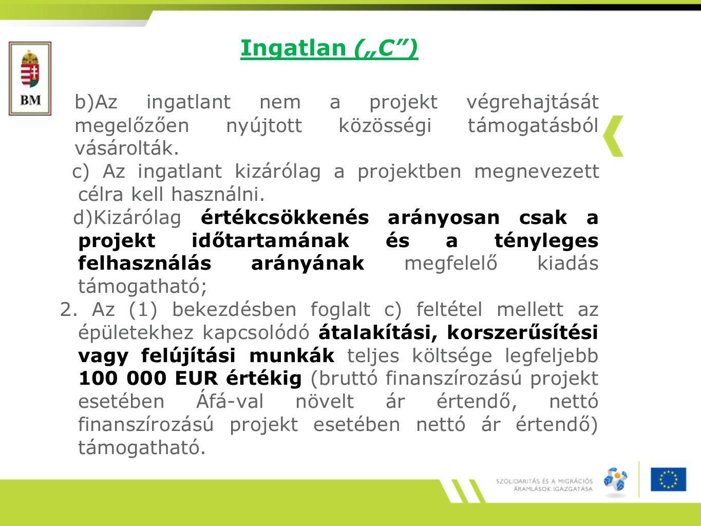 """Ingatlan (""""C"""") b)Az ingatlant nem a projekt végrehajtását megelőzően nyújtott közösségi támogatásból vásárolták. c) Az ingatlant kizárólag a projektbe"""