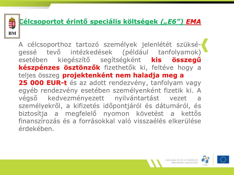 """Célcsoportot érintő speciális költségek (""""E6 ) EMA A célcsoporthoz tartozó személyek jelenlétét szüksé- gessé tevő intézkedések (például tanfolyamok) esetében kiegészítő segítségként kis összegű készpénzes ösztönzők fizethetők ki, feltéve hogy a teljes összeg projektenként nem haladja meg a 25 000 EUR-t és az adott rendezvény, tanfolyam vagy egyéb rendezvény esetében személyenként fizetik ki."""