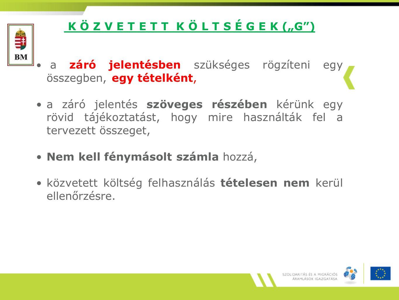 """K Ö Z V E T E T T K Ö L T S É G E K (""""G"""") a záró jelentésben szükséges rögzíteni egy összegben, egy tételként, a záró jelentés szöveges részében kérün"""