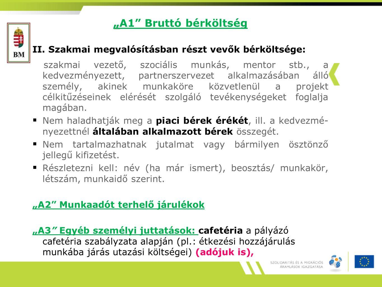 """"""" """"A1"""" Bruttó bérköltség II. Szakmai megvalósításban részt vevők bérköltsége: szakmai vezető, szociális munkás, mentor stb., a kedvezményezett, partne"""