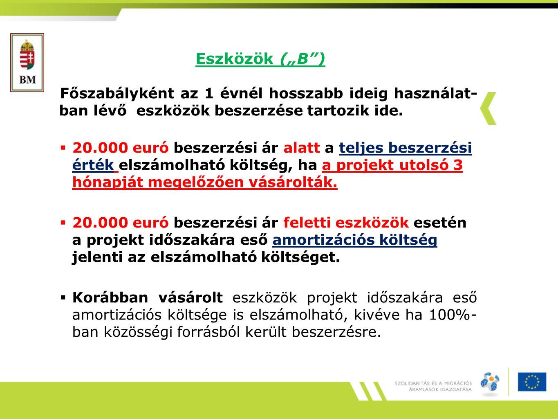 """Eszközök (""""B"""") Főszabályként az 1 évnél hosszabb ideig használat- ban lévő eszközök beszerzése tartozik ide.  20.000 euró beszerzési ár alatt a telje"""