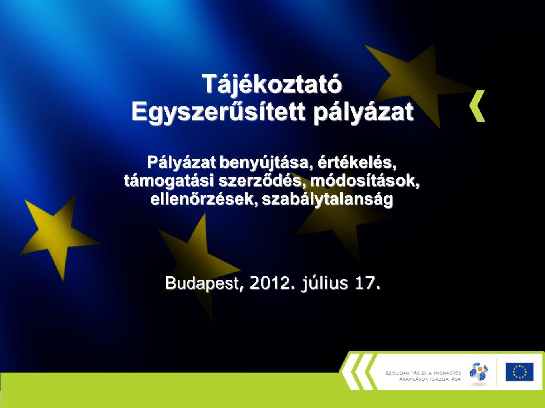 Tájékoztató Egyszerűsített pályázat Pályázat benyújtása, értékelés, támogatási szerződés, módosítások, ellenőrzések, szabálytalanság Budapest, 20 12.
