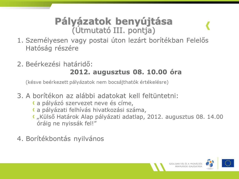 1.Személyesen vagy postai úton lezárt borítékban Felelős Hatóság részére 2.Beérkezési határidő: 2012. augusztus 08. 10.00 óra (késve beérkezett pályáz