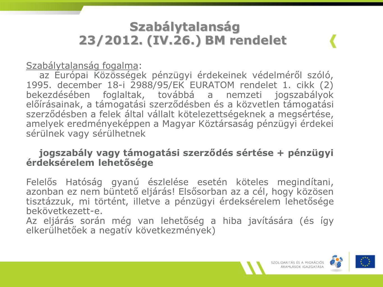 Szabálytalanság 23/2012. (IV.26.) BM rendelet Szabálytalanság 23/2012. (IV.26.) BM rendelet Szabálytalanság fogalma: az Európai Közösségek pénzügyi ér