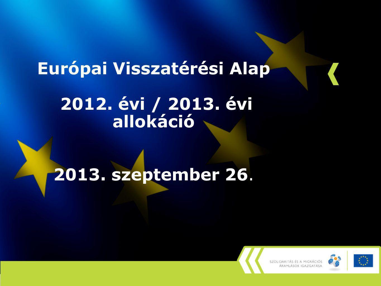 Európai Visszatérési Alap 2012. évi / 2013. évi allokáció 2013. szeptember 26.