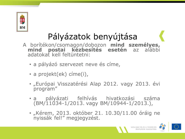 """Pályázatok benyújtása A borítékon/csomagon/dobozon mind személyes, mind postai kézbesítés esetén az alábbi adatokat kell feltüntetni: a pályázó szervezet neve és címe, a projekt(ek) címe(i), """"Európai Visszatérési Alap 2012."""