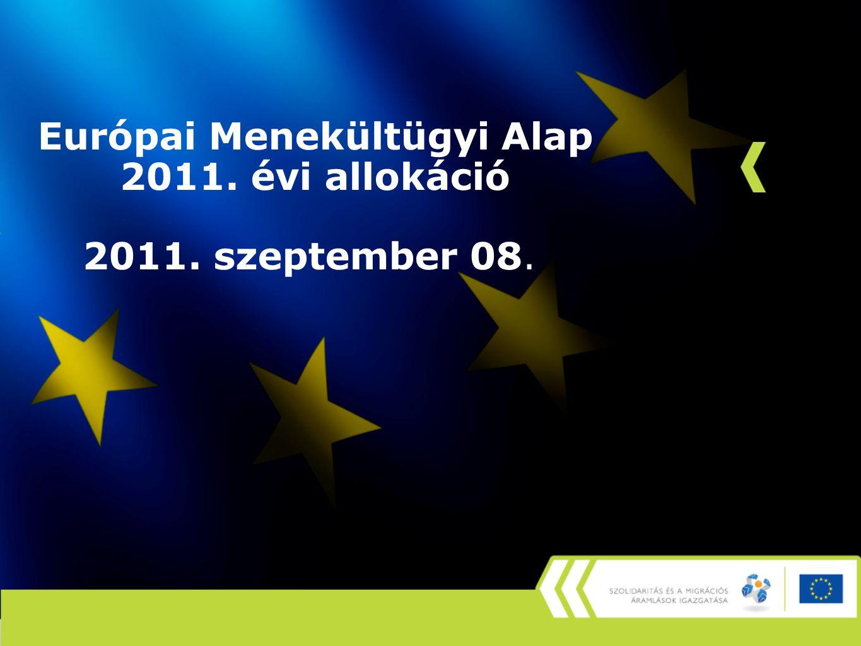 Európai Menekültügyi Alap 2011. évi allokáció 2011. szeptember 08.