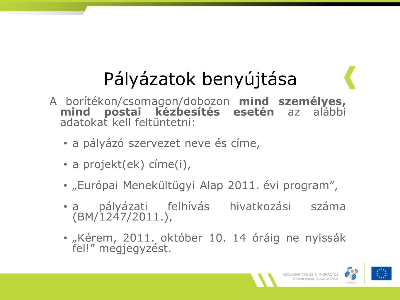 """Pályázatok benyújtása A borítékon/csomagon/dobozon mind személyes, mind postai kézbesítés esetén az alábbi adatokat kell feltüntetni: a pályázó szervezet neve és címe, a projekt(ek) címe(i), """"Európai Menekültügyi Alap 2011."""