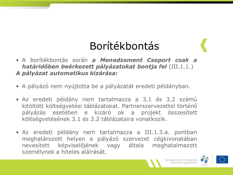 Borítékbontás A borítékbontás során a Menedzsment Csoport csak a határidőben beérkezett pályázatokat bontja fel (III.1.1.) A pályázat automatikus kizá