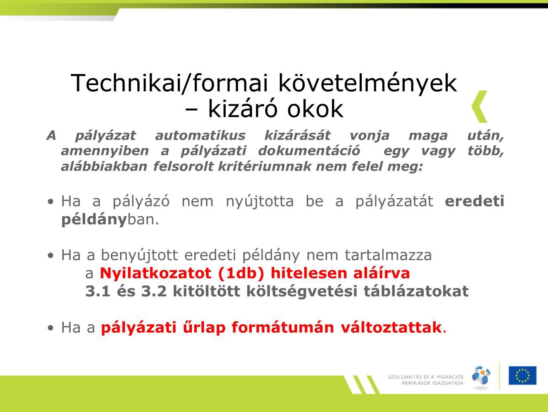 Technikai/formai követelmények – kizáró okok A pályázat automatikus kizárását vonja maga után, amennyiben a pályázati dokumentáció egy vagy több, alábbiakban felsorolt kritériumnak nem felel meg: Ha a pályázó nem nyújtotta be a pályázatát eredeti példányban.