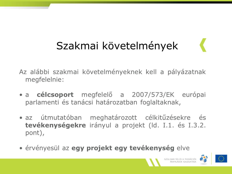 Szakmai követelmények Az alábbi szakmai követelményeknek kell a pályázatnak megfelelnie: a célcsoport megfelelő a 2007/573/EK európai parlamenti és ta