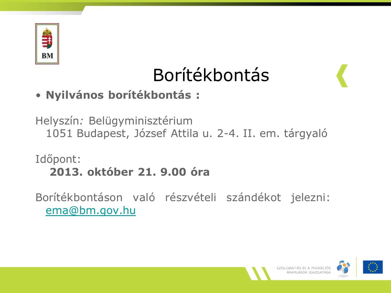 Borítékbontás Nyilvános borítékbontás : Helyszín: Belügyminisztérium 1051 Budapest, József Attila u. 2-4. II. em. tárgyaló Időpont: 2013. október 21.
