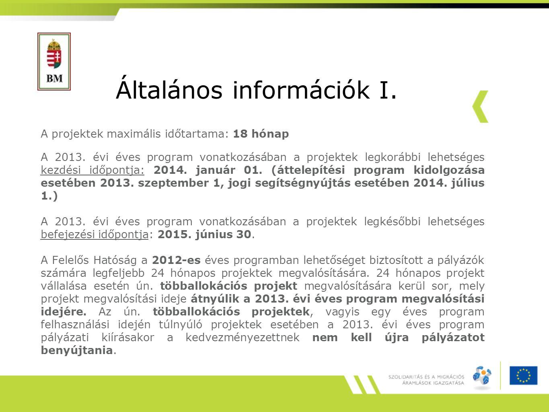 Általános információk I. A projektek maximális időtartama: 18 hónap A 2013. évi éves program vonatkozásában a projektek legkorábbi lehetséges kezdési