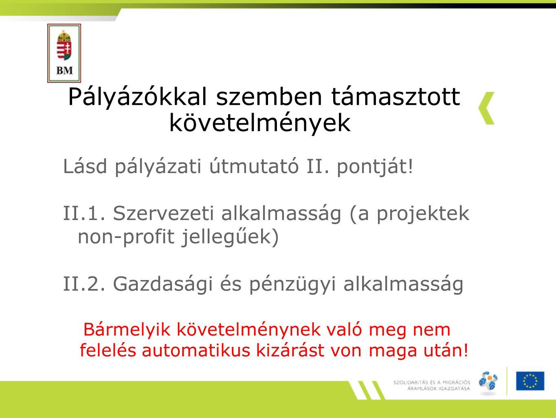 Pályázókkal szemben támasztott követelmények Lásd pályázati útmutató II. pontját! II.1. Szervezeti alkalmasság (a projektek non-profit jellegűek) II.2
