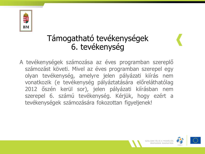 Támogatható tevékenységek 6. tevékenység A tevékenységek számozása az éves programban szereplő számozást követi. Mivel az éves programban szerepel egy