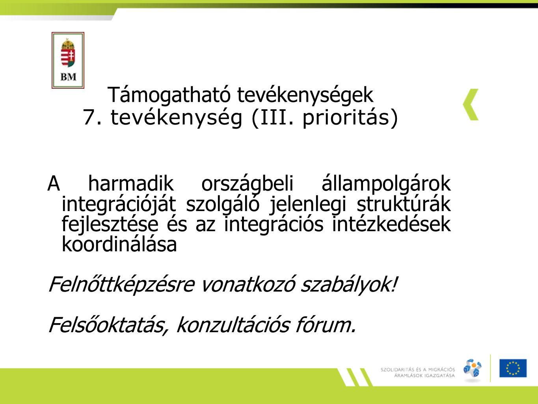 Támogatható tevékenységek 7. tevékenység (III. prioritás) A harmadik országbeli állampolgárok integrációját szolgáló jelenlegi struktúrák fejlesztése