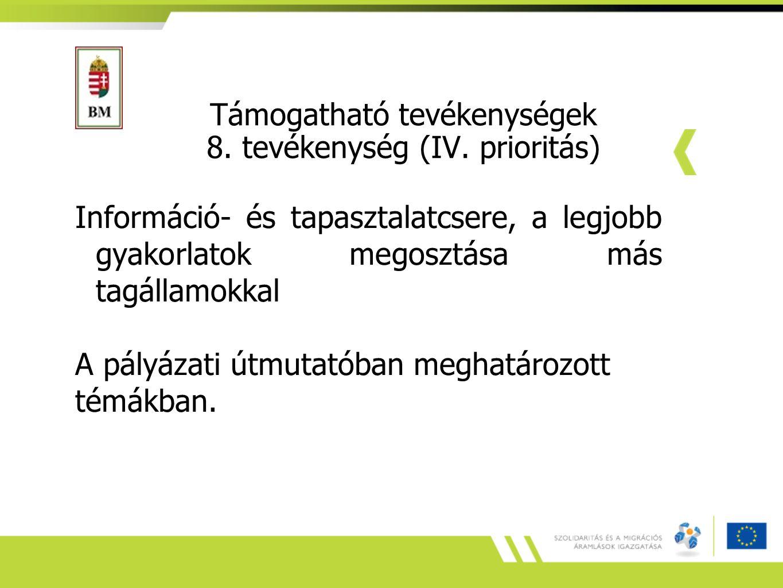 Támogatható tevékenységek 8. tevékenység (IV. prioritás) Információ- és tapasztalatcsere, a legjobb gyakorlatok megosztása más tagállamokkal A pályáza