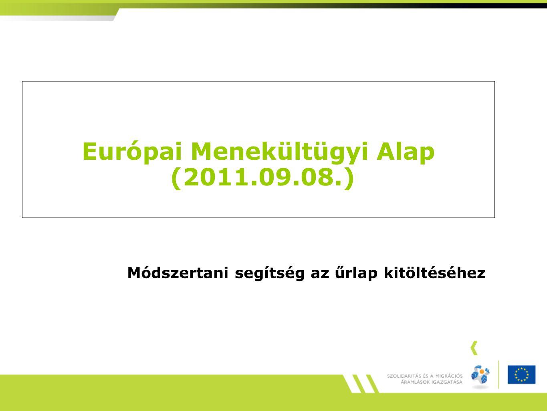 Európai Menekültügyi Alap (2011.09.08.) Módszertani segítség az űrlap kitöltéséhez