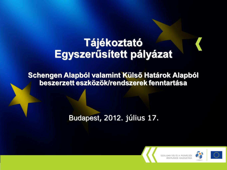 Tájékoztató Egyszerűsített pályázat Schengen Alapból valamint Külső Határok Alapból beszerzett eszközök/rendszerek fenntartása Budapest, 20 12.