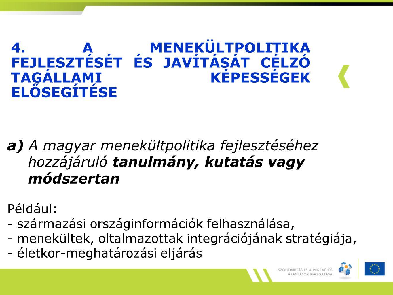 4. A MENEKÜLTPOLITIKA FEJLESZTÉSÉT ÉS JAVÍTÁSÁT CÉLZÓ TAGÁLLAMI KÉPESSÉGEK ELŐSEGÍTÉSE a) A magyar menekültpolitika fejlesztéséhez hozzájáruló tanulmá