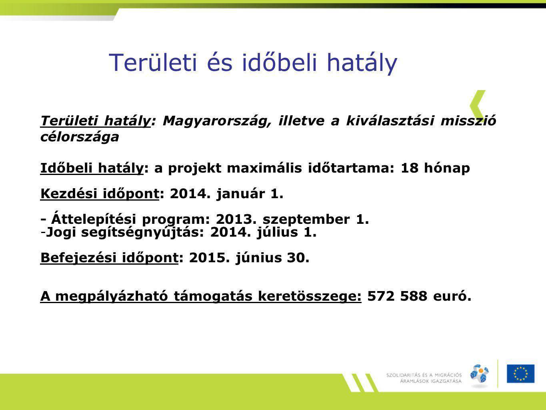 Területi és időbeli hatály Területi hatály: Magyarország, illetve a kiválasztási misszió célországa Időbeli hatály: a projekt maximális időtartama: 18 hónap Kezdési időpont: 2014.
