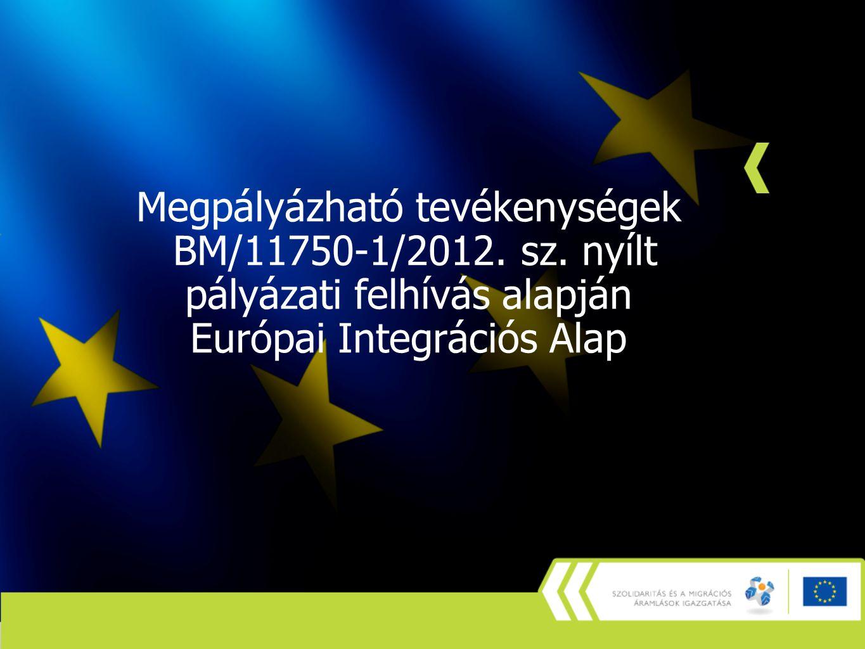 Megpályázható tevékenységek BM/11750-1/2012. sz. nyílt pályázati felhívás alapján Európai Integrációs Alap