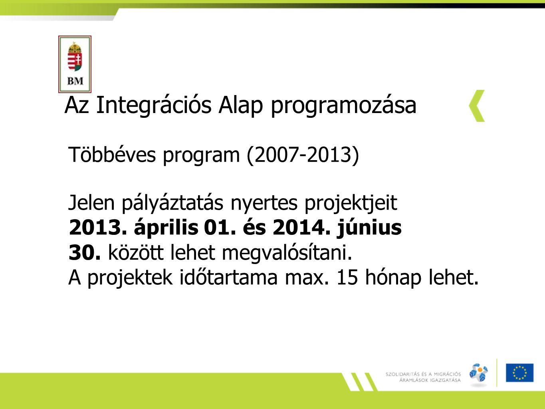 Az Integrációs Alap programozása Többéves program (2007-2013) Jelen pályáztatás nyertes projektjeit 2013. április 01. és 2014. június 30. között lehet