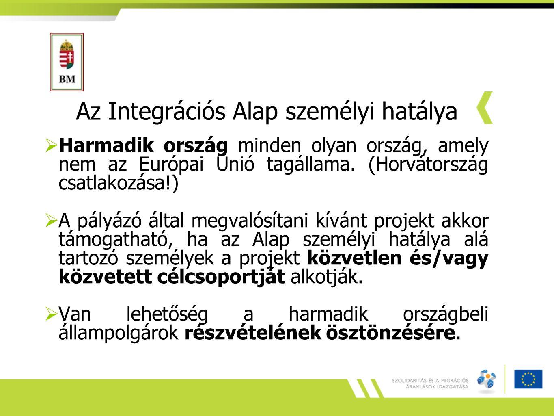 Az Integrációs Alap személyi hatálya  Harmadik ország minden olyan ország, amely nem az Európai Unió tagállama. (Horvátország csatlakozása!)  A pály