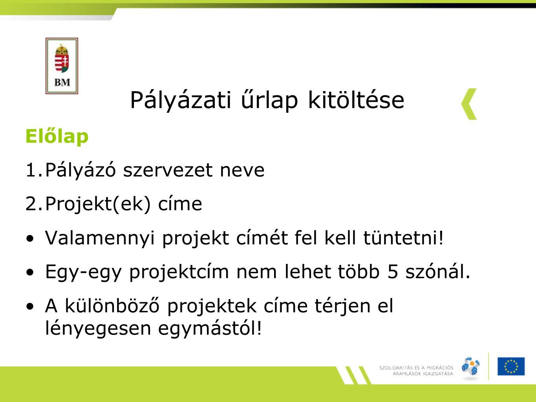 Pályázati űrlap kitöltése Előlap 1.Pályázó szervezet neve 2.Projekt(ek) címe Valamennyi projekt címét fel kell tüntetni.