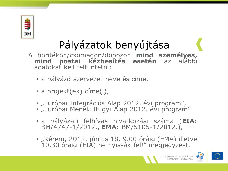 """Pályázatok benyújtása A borítékon/csomagon/dobozon mind személyes, mind postai kézbesítés esetén az alábbi adatokat kell feltüntetni: a pályázó szervezet neve és címe, a projekt(ek) címe(i), """"Európai Integrációs Alap 2012."""
