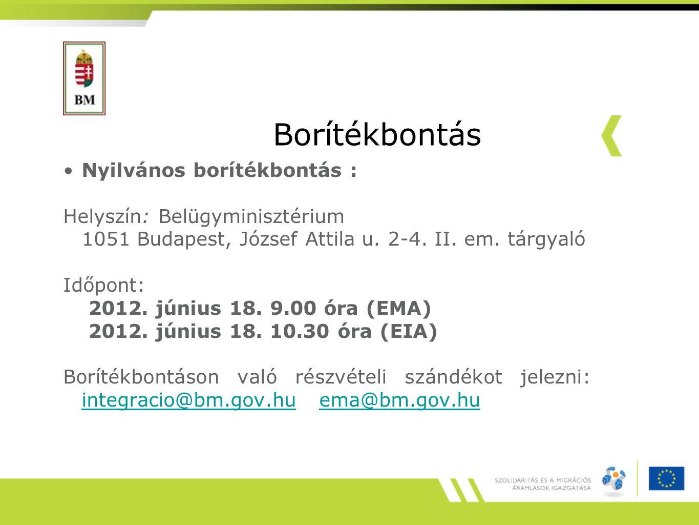 Borítékbontás Nyilvános borítékbontás : Helyszín: Belügyminisztérium 1051 Budapest, József Attila u. 2-4. II. em. tárgyaló Időpont: 2012. június 18. 9