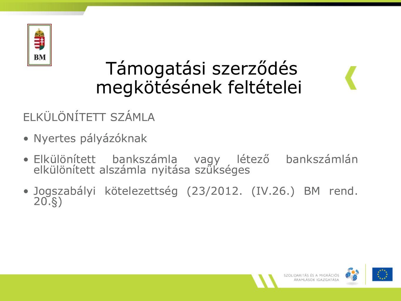 Támogatási szerződés megkötésének feltételei ELKÜLÖNÍTETT SZÁMLA Nyertes pályázóknak Elkülönített bankszámla vagy létező bankszámlán elkülönített alszámla nyitása szükséges Jogszabályi kötelezettség (23/2012.