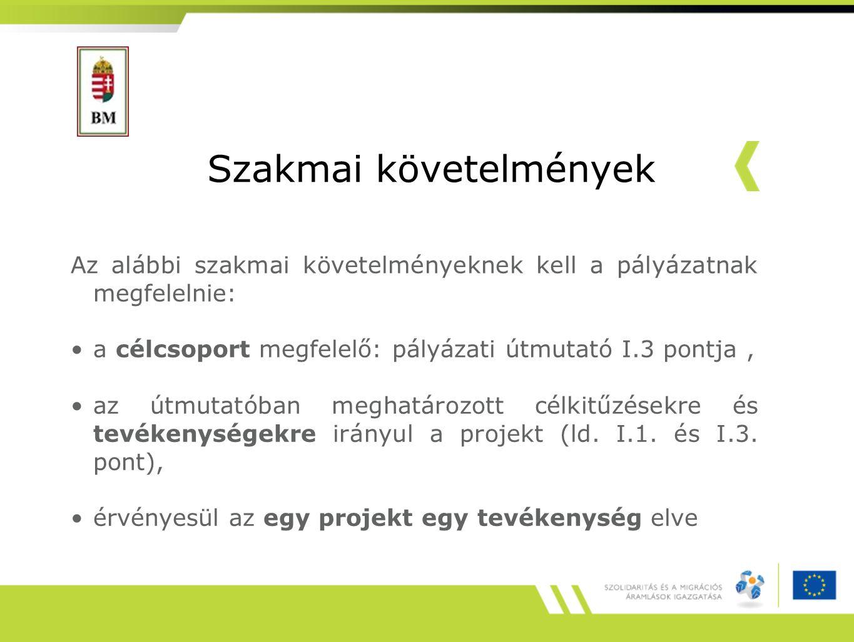 Szakmai követelmények Az alábbi szakmai követelményeknek kell a pályázatnak megfelelnie: a célcsoport megfelelő: pályázati útmutató I.3 pontja, az útmutatóban meghatározott célkitűzésekre és tevékenységekre irányul a projekt (ld.