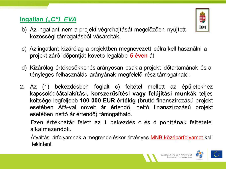 """Ingatlan (""""C"""") EVA b) Az ingatlant nem a projekt végrehajtását megelőzően nyújtott közösségi támogatásból vásárolták. c) Az ingatlant kizárólag a proj"""