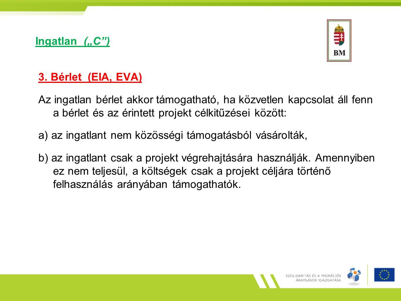 """Ingatlan (""""C"""") 3. Bérlet (EIA, EVA) Az ingatlan bérlet akkor támogatható, ha közvetlen kapcsolat áll fenn a bérlet és az érintett projekt célkitűzései"""